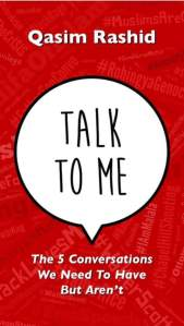 "Qasim Rashid's new book ""Talk To Me: The 5 Conversations We Need To Have But Aren't"""